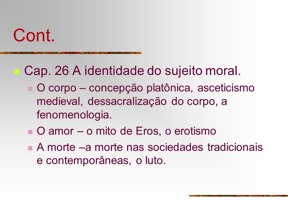 Cont. Cap. 26 A identidade do sujeito moral. O corpo – concepção platônica, asceticismo medieval, dessacralização do corpo, a fenomenologia. O amor –