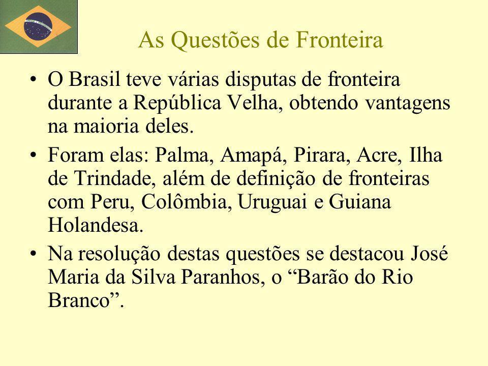 As Questões de Fronteira O Brasil teve várias disputas de fronteira durante a República Velha, obtendo vantagens na maioria deles.
