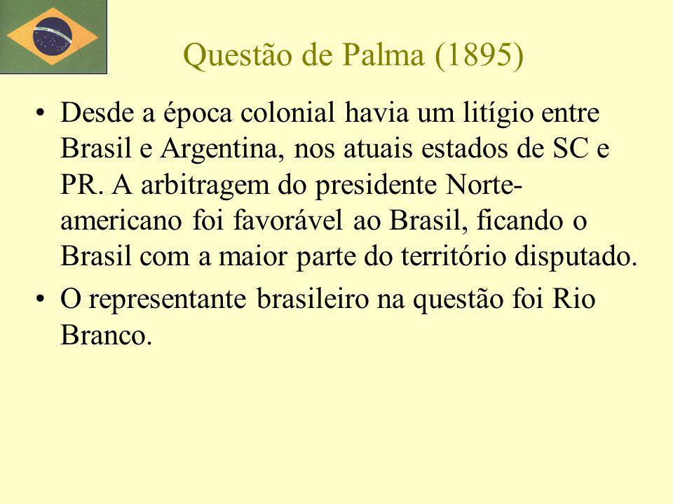 Questão de Palma (1895) Desde a época colonial havia um litígio entre Brasil e Argentina, nos atuais estados de SC e PR. A arbitragem do presidente No