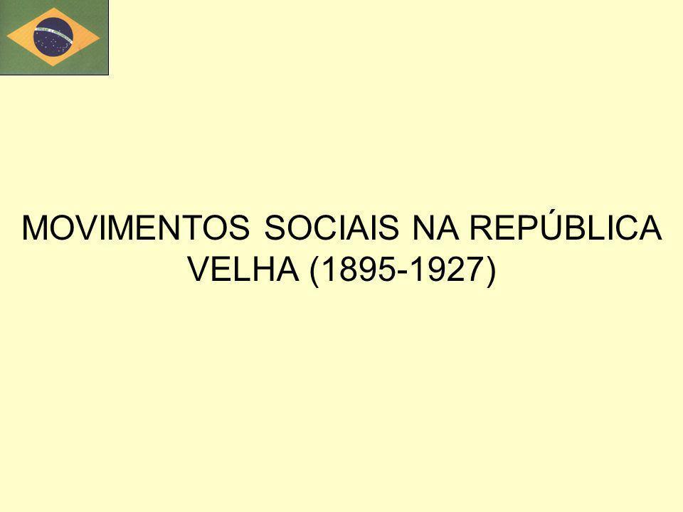 MOVIMENTOS SOCIAIS NA REPÚBLICA VELHA (1895-1927)