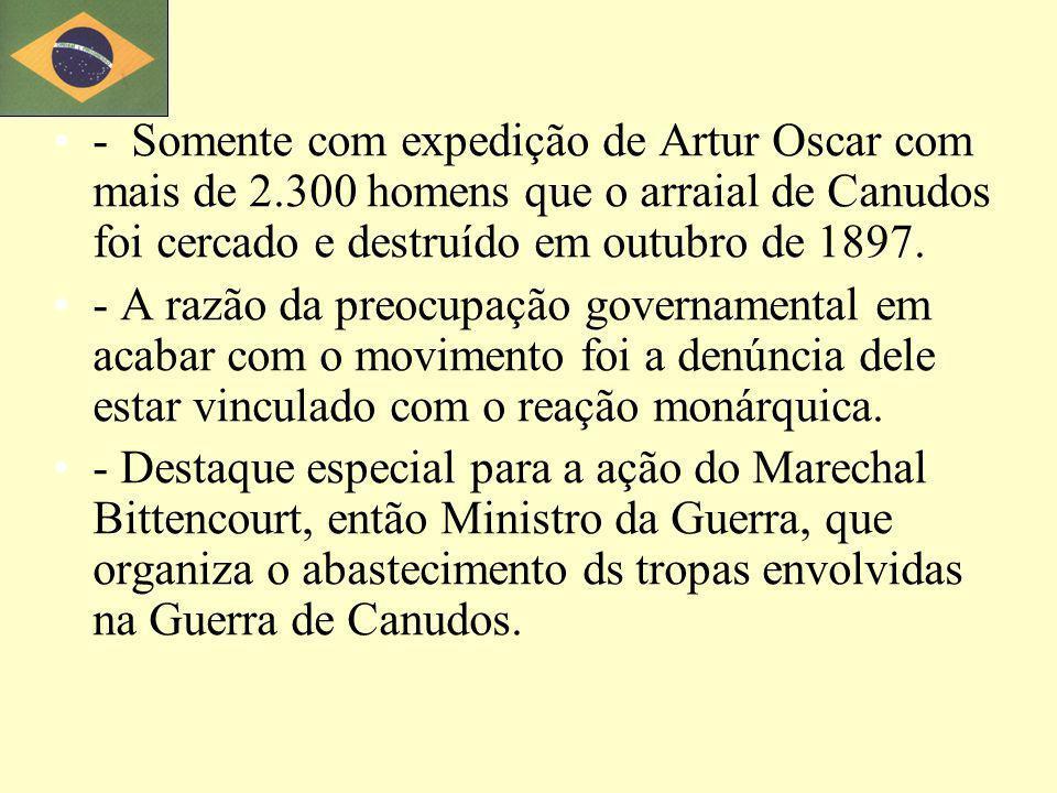 - Somente com expedição de Artur Oscar com mais de 2.300 homens que o arraial de Canudos foi cercado e destruído em outubro de 1897.
