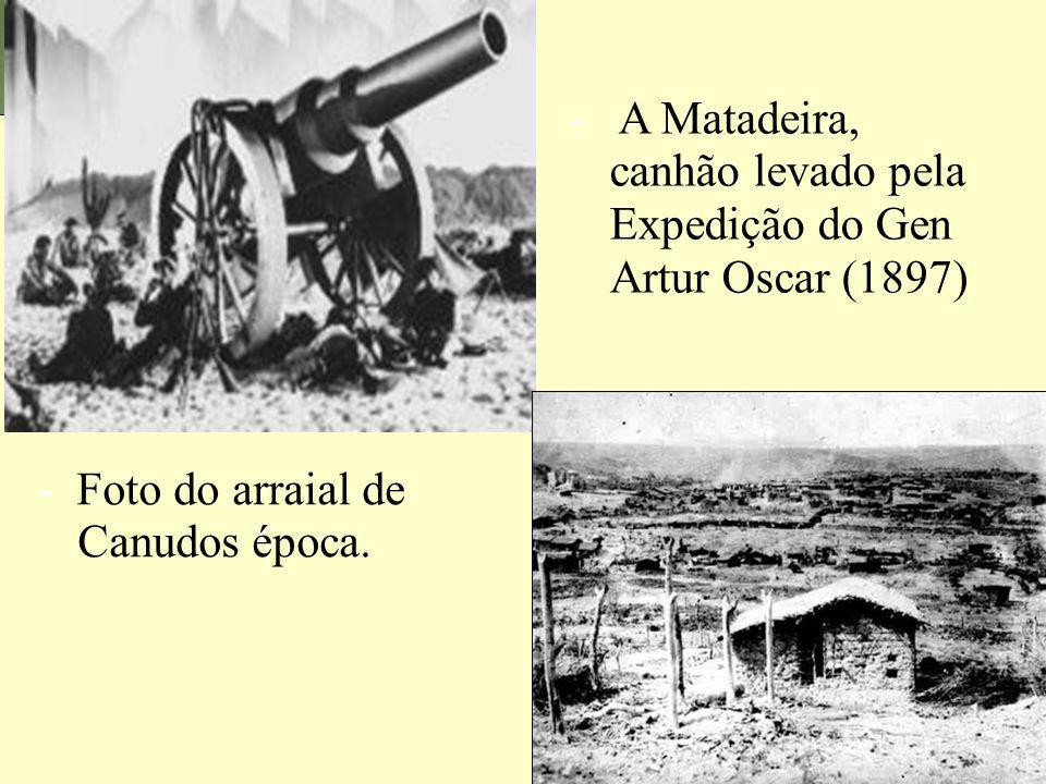 - A Matadeira, canhão levado pela Expedição do Gen Artur Oscar (1897) - Foto do arraial de Canudos época.