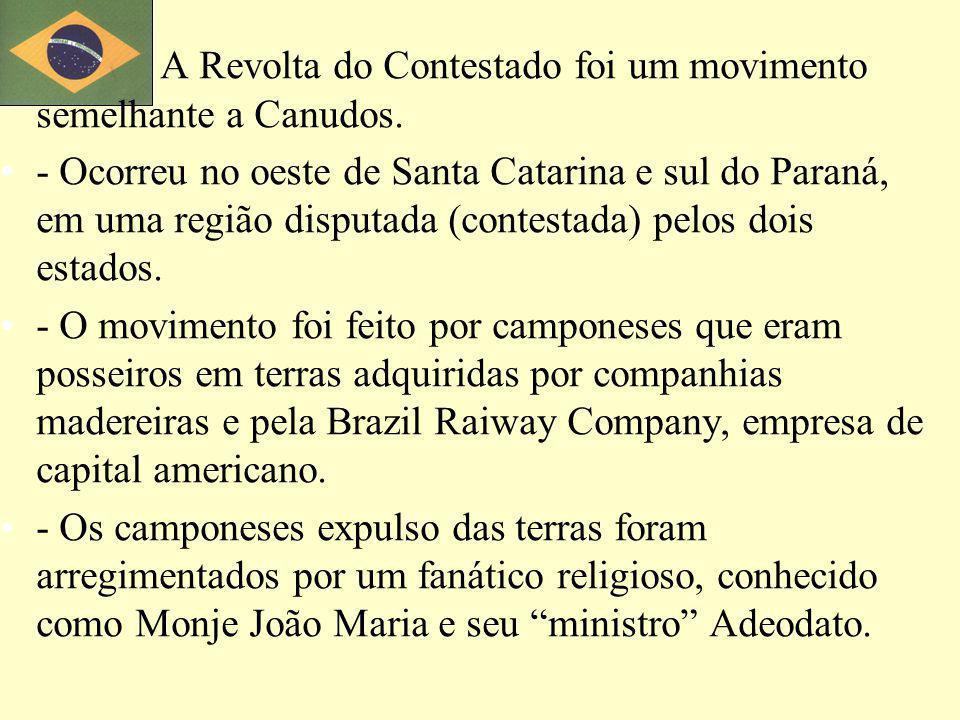A Revolta do Contestado foi um movimento semelhante a Canudos.