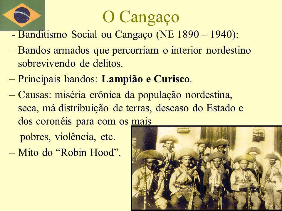 O Cangaço - Banditismo Social ou Cangaço (NE 1890 – 1940): –Bandos armados que percorriam o interior nordestino sobrevivendo de delitos. –Principais b