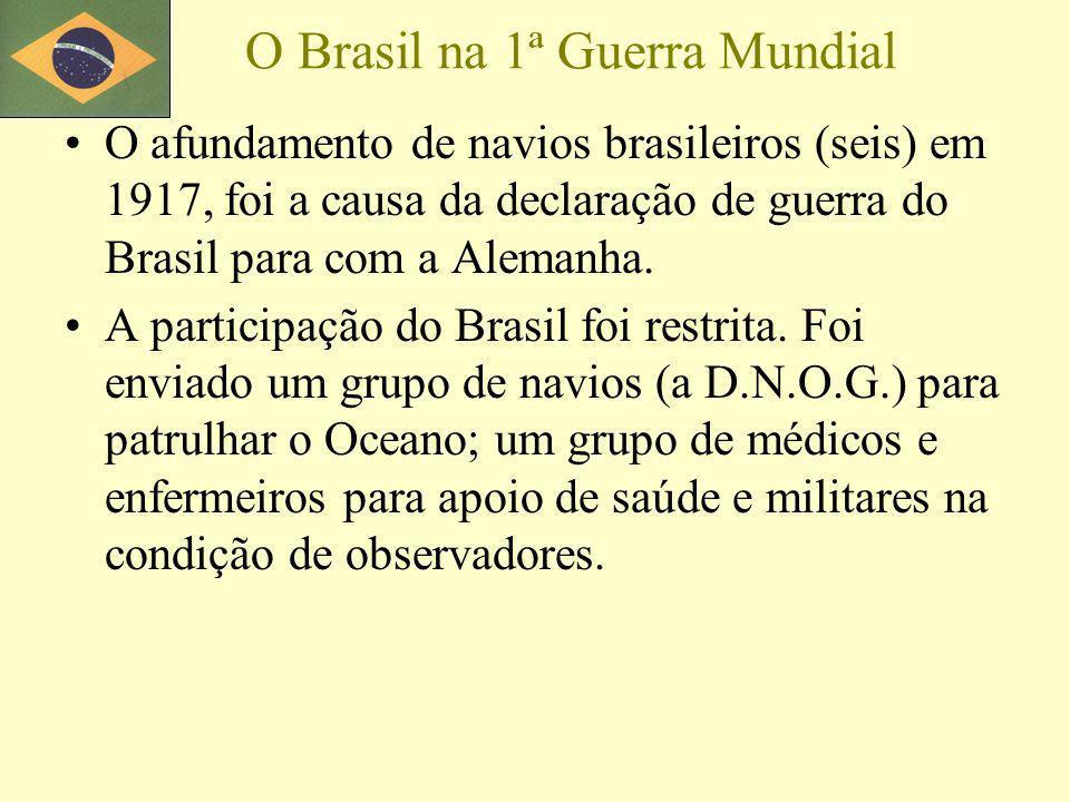 O Brasil na 1ª Guerra Mundial O afundamento de navios brasileiros (seis) em 1917, foi a causa da declaração de guerra do Brasil para com a Alemanha. A