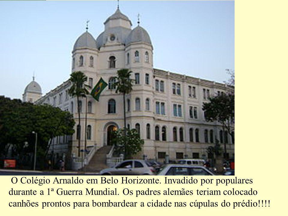 O Colégio Arnaldo em Belo Horizonte. Invadido por populares durante a 1ª Guerra Mundial. Os padres alemães teriam colocado canhões prontos para bombar