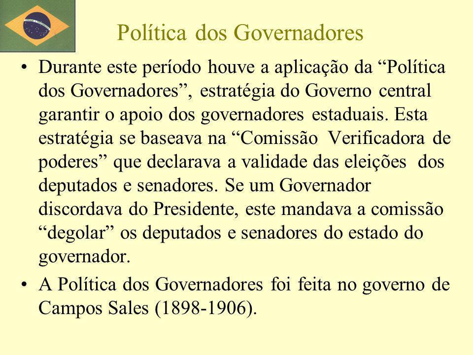 Política dos Governadores Durante este período houve a aplicação da Política dos Governadores, estratégia do Governo central garantir o apoio dos governadores estaduais.
