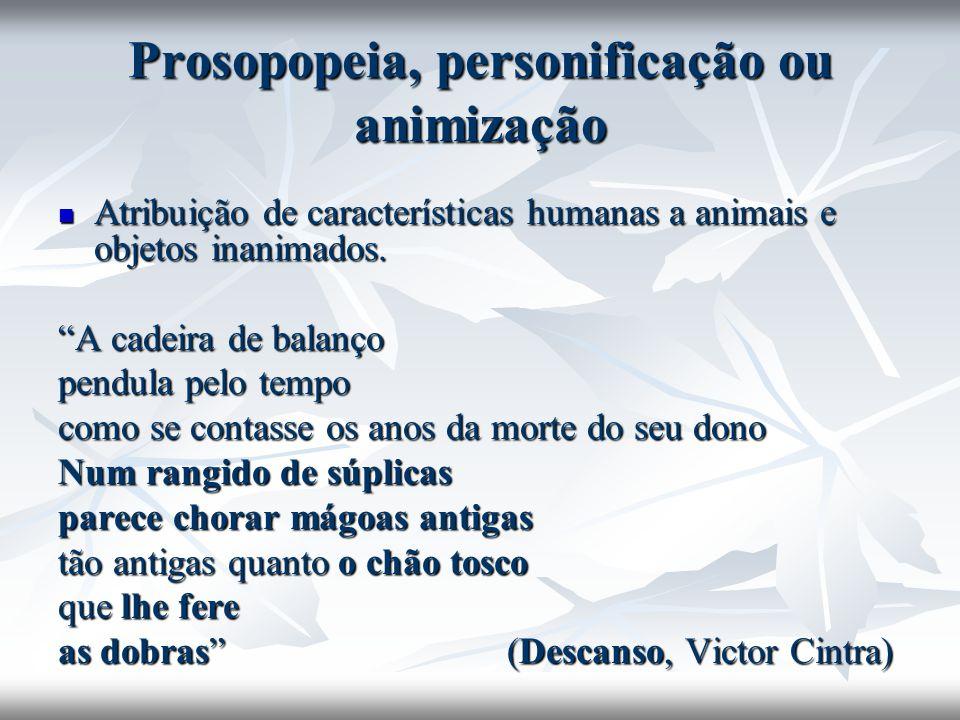 Prosopopeia, personificação ou animização Atribuição de características humanas a animais e objetos inanimados. Atribuição de características humanas