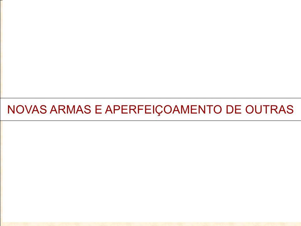 NOVAS ARMAS E APERFEIÇOAMENTO DE OUTRAS