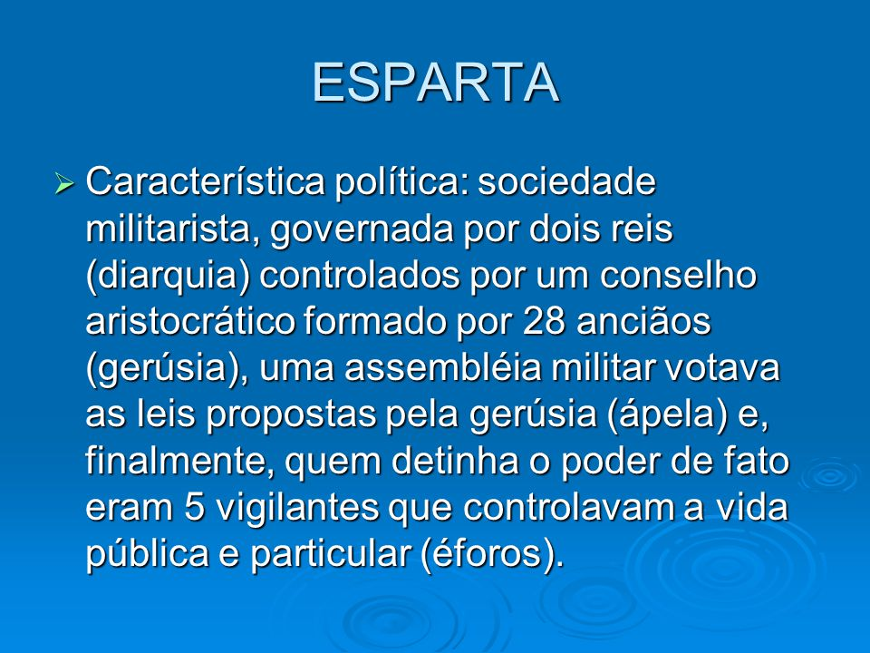 ESPARTA Característica política: sociedade militarista, governada por dois reis (diarquia) controlados por um conselho aristocrático formado por 28 an