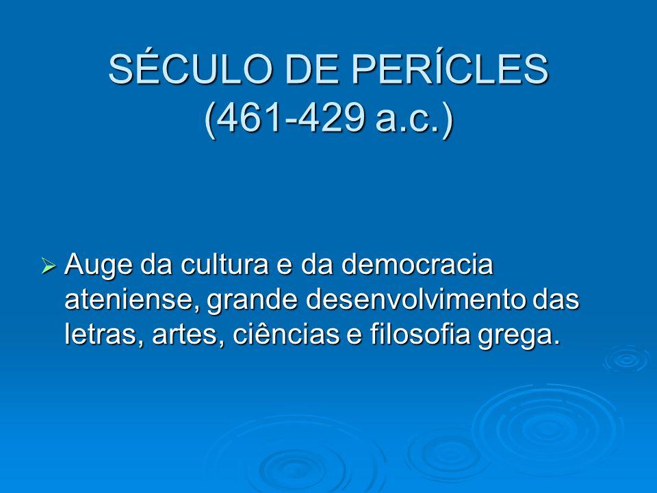 SÉCULO DE PERÍCLES (461-429 a.c.) Auge da cultura e da democracia ateniense, grande desenvolvimento das letras, artes, ciências e filosofia grega. Aug