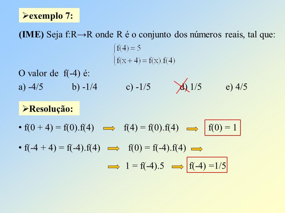 Resolução: exemplo 7: (IME) Seja f:RR onde R é o conjunto dos números reais, tal que: O valor de f(-4) é: a) -4/5 b) -1/4 c) -1/5 d) 1/5 e) 4/5 f(0 +