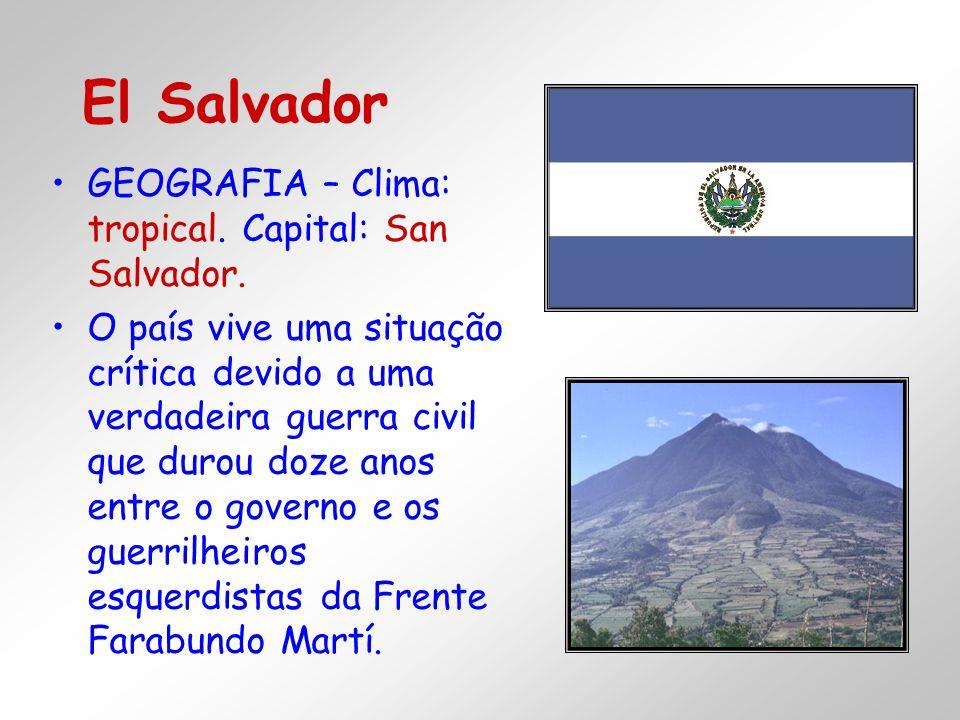 GEOGRAFIA – Clima: tropical. Capital: San Salvador. O país vive uma situação crítica devido a uma verdadeira guerra civil que durou doze anos entre o