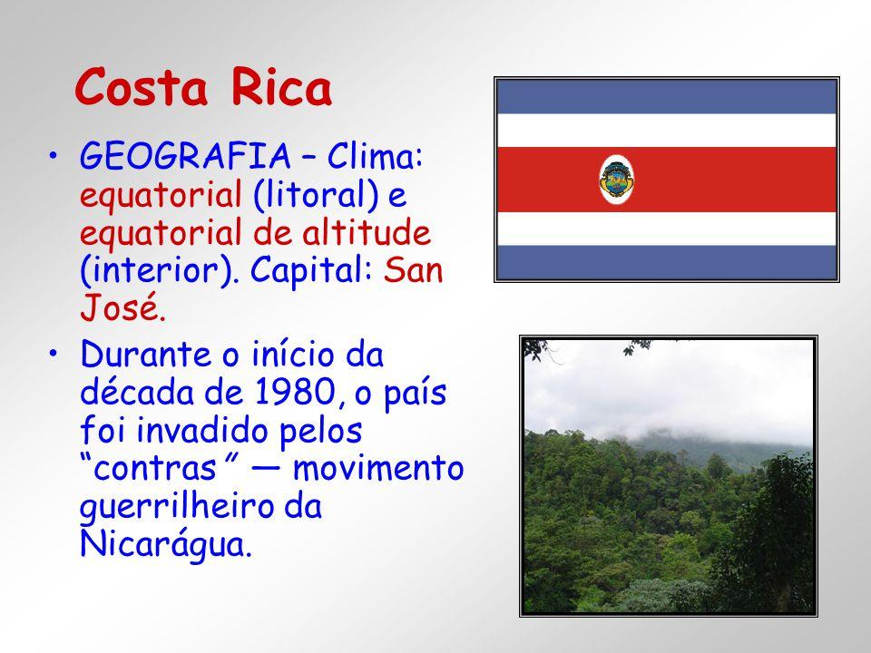 GEOGRAFIA – Clima: equatorial (litoral) e equatorial de altitude (interior). Capital: San José. Durante o início da década de 1980, o país foi invadid