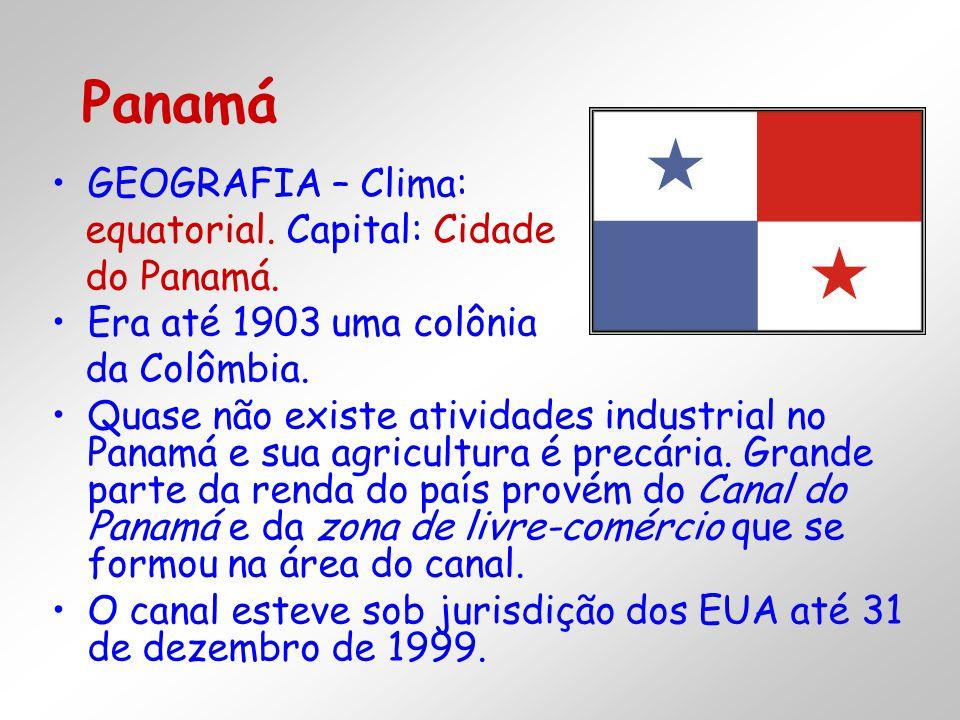 GEOGRAFIA – Clima: equatorial. Capital: Cidade do Panamá. Era até 1903 uma colônia da Colômbia. Quase não existe atividades industrial no Panamá e sua