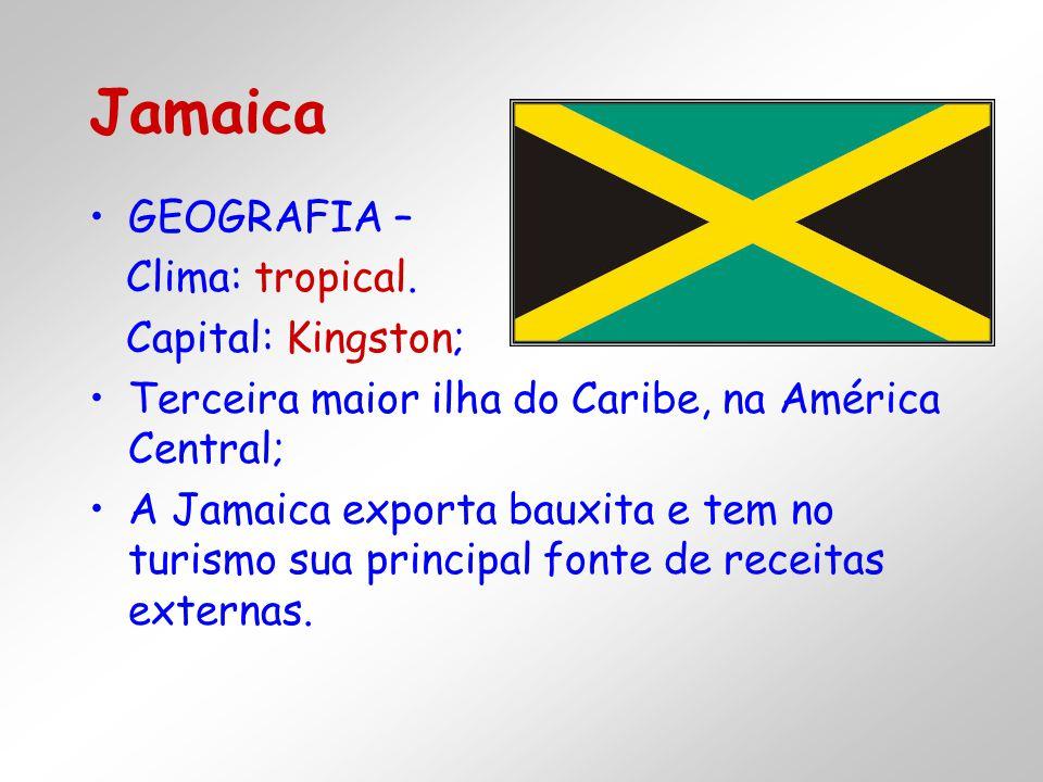 GEOGRAFIA – Clima: tropical. Capital: Kingston; Terceira maior ilha do Caribe, na América Central; A Jamaica exporta bauxita e tem no turismo sua prin