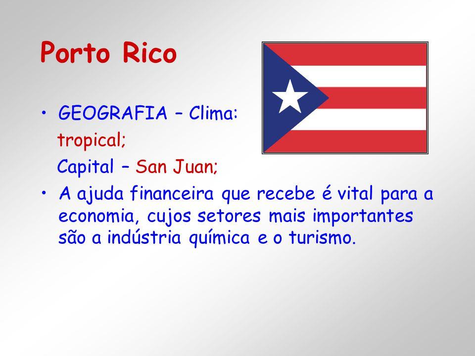 GEOGRAFIA – Clima: tropical; Capital – San Juan; A ajuda financeira que recebe é vital para a economia, cujos setores mais importantes são a indústria