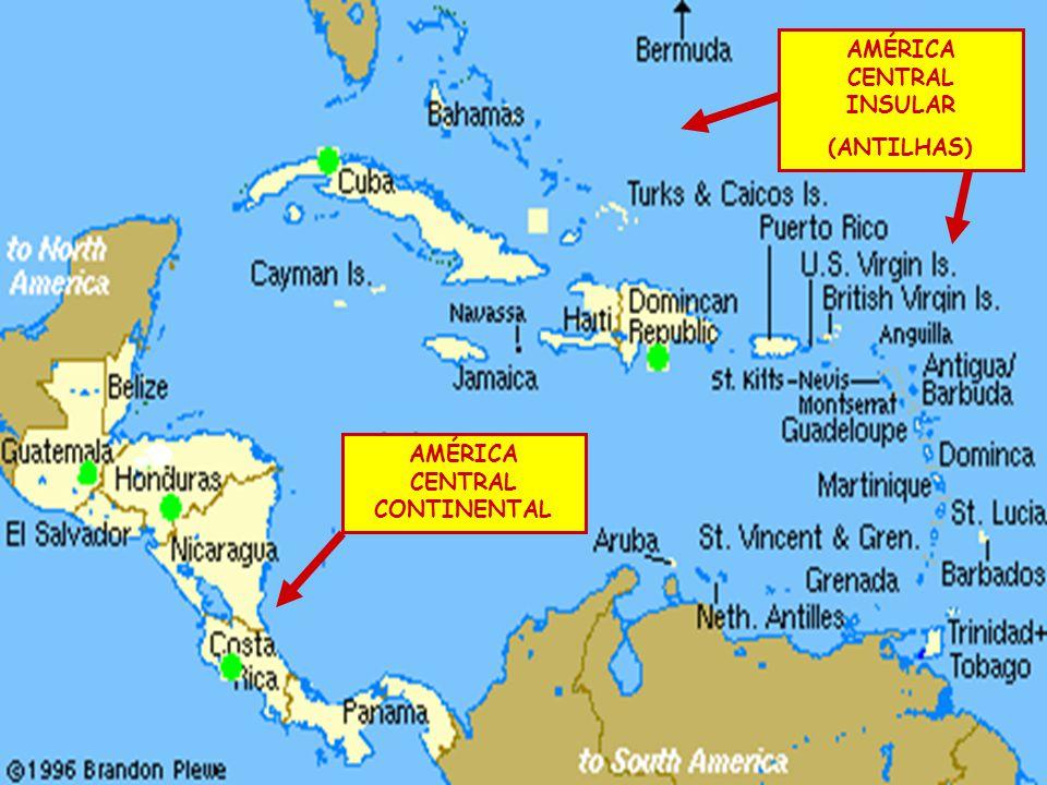 AMÉRICA CENTRAL INSULAR (ANTILHAS) AMÉRICA CENTRAL CONTINENTAL