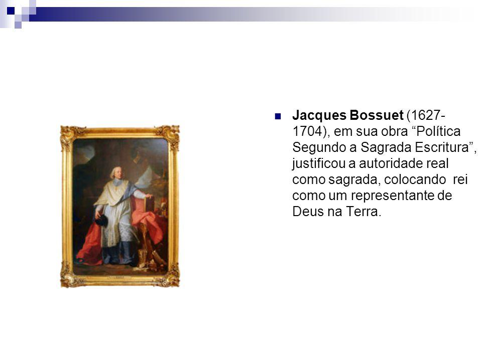 Jacques Bossuet (1627- 1704), em sua obra Política Segundo a Sagrada Escritura, justificou a autoridade real como sagrada, colocando rei como um repre