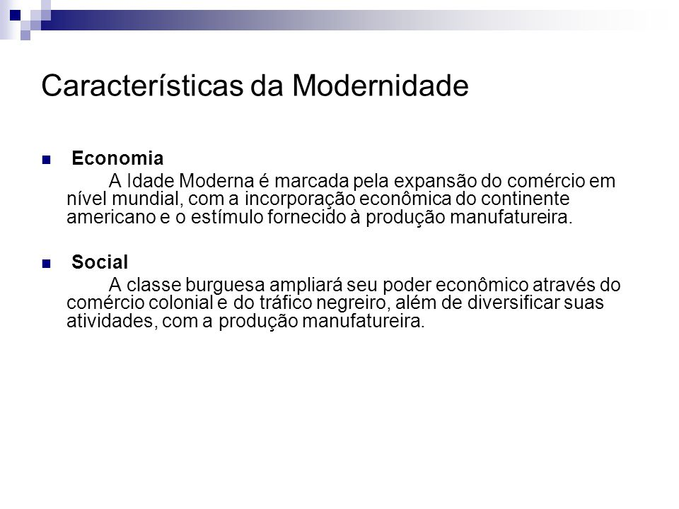 Características da Modernidade Economia A Idade Moderna é marcada pela expansão do comércio em nível mundial, com a incorporação econômica do continen