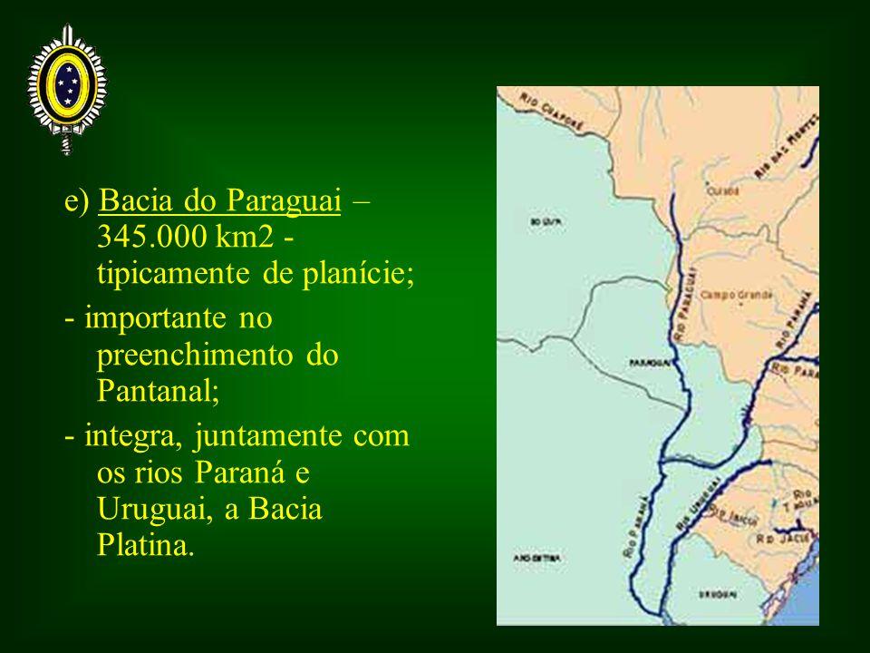 e) Bacia do Paraguai – 345.000 km2 - tipicamente de planície; - importante no preenchimento do Pantanal; - integra, juntamente com os rios Paraná e Ur
