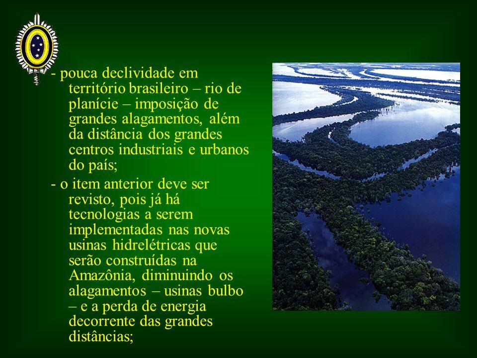 - pouca declividade em território brasileiro – rio de planície – imposição de grandes alagamentos, além da distância dos grandes centros industriais e