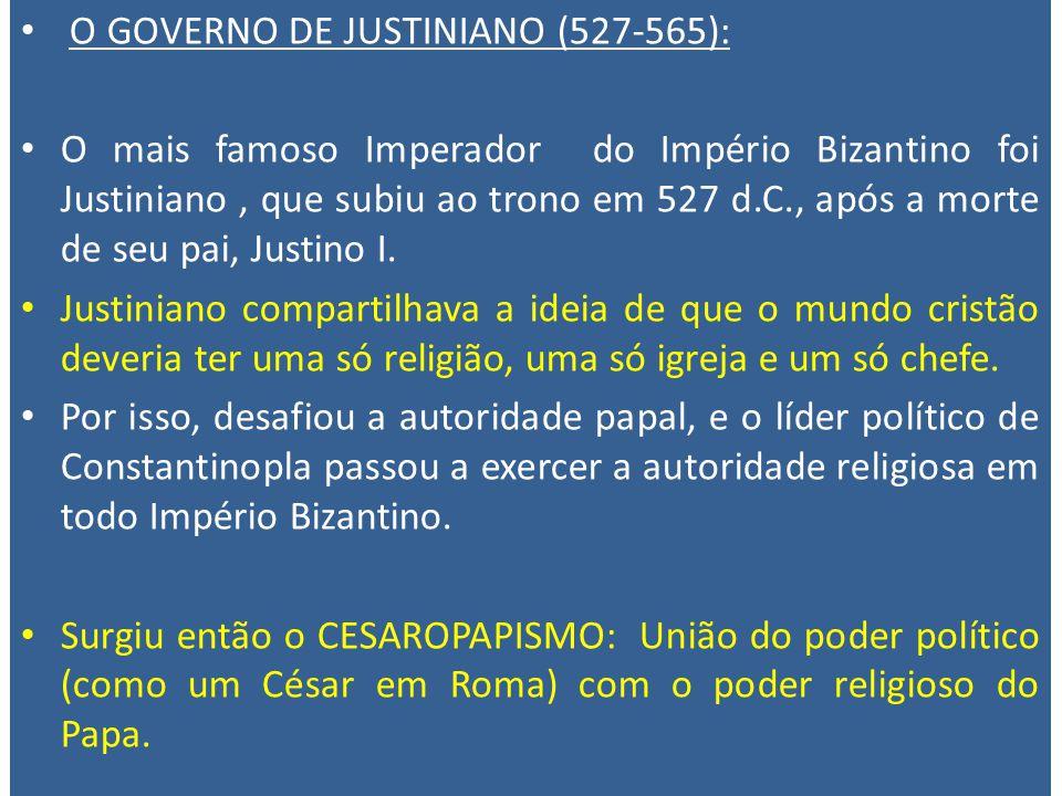 O GOVERNO DE JUSTINIANO (527-565): O mais famoso Imperador do Império Bizantino foi Justiniano, que subiu ao trono em 527 d.C., após a morte de seu pa