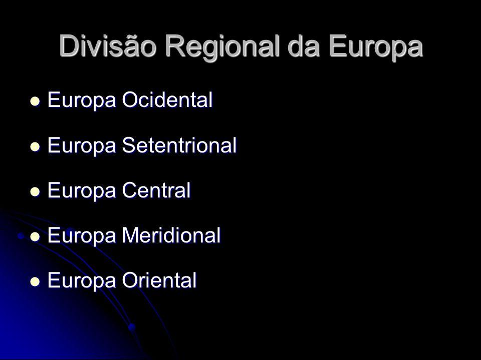 Divisão Regional da Europa Europa Ocidental Europa Ocidental Europa Setentrional Europa Setentrional Europa Central Europa Central Europa Meridional E