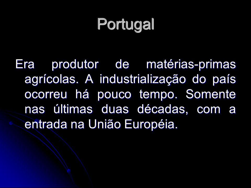 Portugal Era produtor de matérias-primas agrícolas. A industrialização do país ocorreu há pouco tempo. Somente nas últimas duas décadas, com a entrada