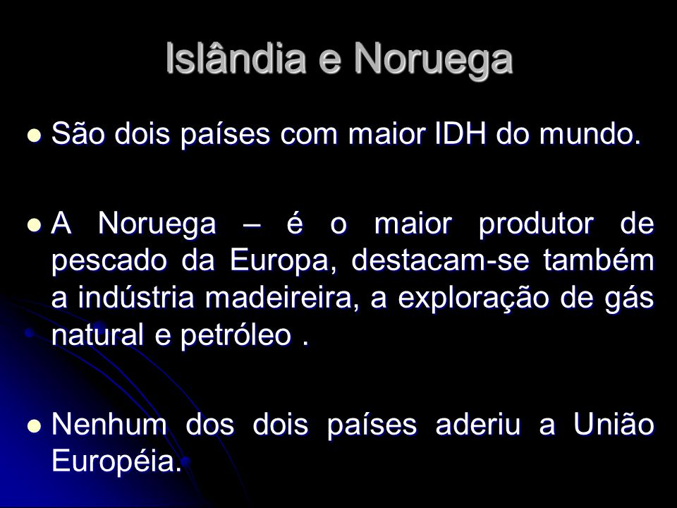 Islândia e Noruega São dois países com maior IDH do mundo. São dois países com maior IDH do mundo. A Noruega – é o maior produtor de pescado da Europa