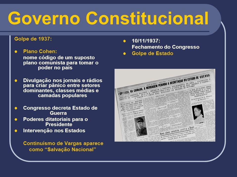 Governo Constitucional Golpe de 1937: Plano Cohen: nome código de um suposto plano comunista para tomar o poder no país Divulgação nos jornais e rádio