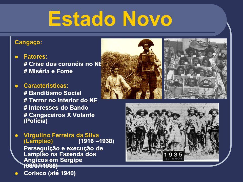 Estado Novo Cangaço: Fatores: # Crise dos coronéis no NE # Miséria e Fome Características: # Banditismo Social # Terror no interior do NE # Interesses