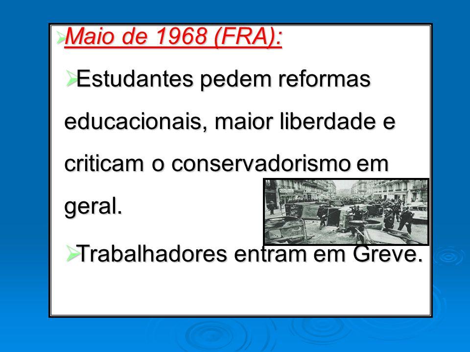 Maio de 1968 (FRA): Maio de 1968 (FRA): Estudantes pedem reformas educacionais, maior liberdade e criticam o conservadorismo em geral. Estudantes pede