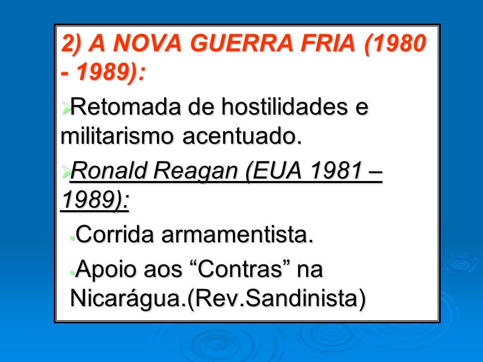 2) A NOVA GUERRA FRIA (1980 - 1989): Retomada de hostilidades e militarismo acentuado. Retomada de hostilidades e militarismo acentuado. Ronald Reagan