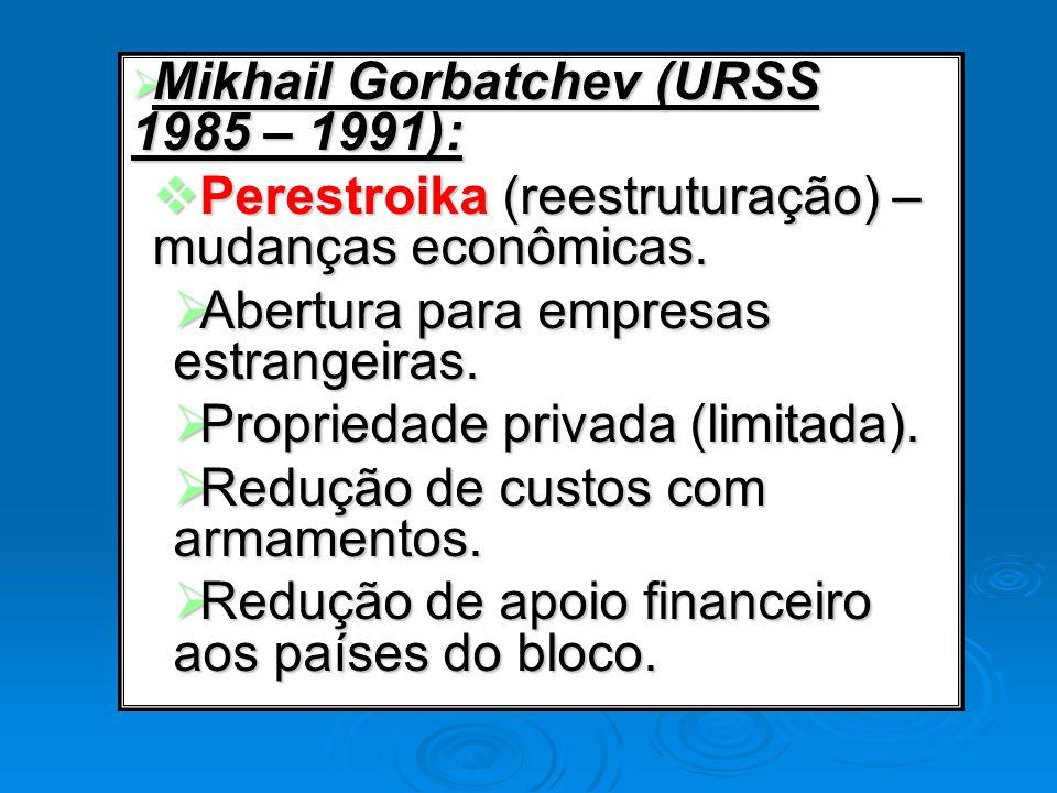 Mikhail Gorbatchev (URSS 1985 – 1991): Mikhail Gorbatchev (URSS 1985 – 1991): Perestroika (reestruturação) – mudanças econômicas. Perestroika (reestru