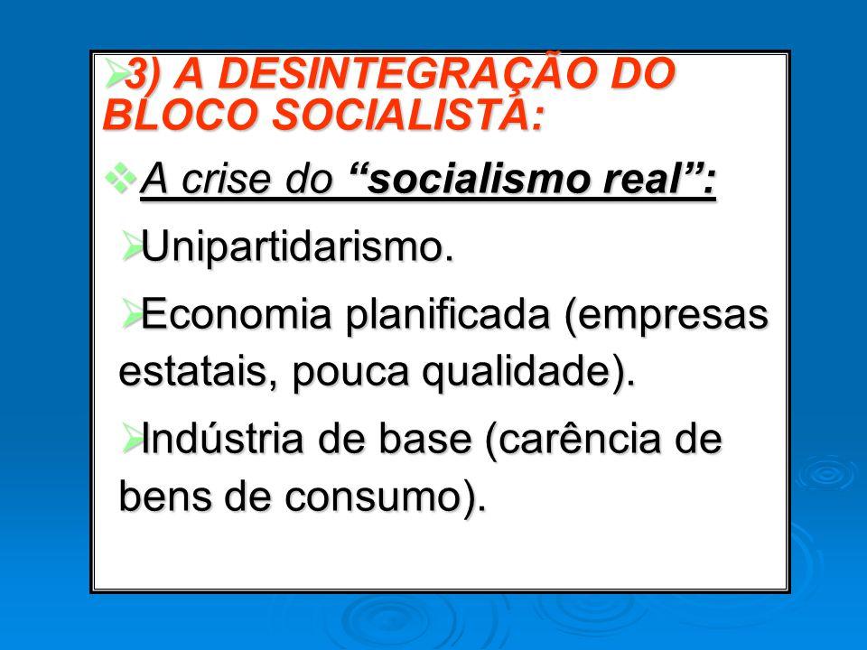 3) A DESINTEGRAÇÃO DO BLOCO SOCIALISTA: 3) A DESINTEGRAÇÃO DO BLOCO SOCIALISTA: A crise do socialismo real: A crise do socialismo real: Unipartidarism