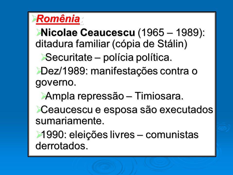 Romênia: Romênia: Nicolae Ceaucescu (1965 – 1989): ditadura familiar (cópia de Stálin) Nicolae Ceaucescu (1965 – 1989): ditadura familiar (cópia de St