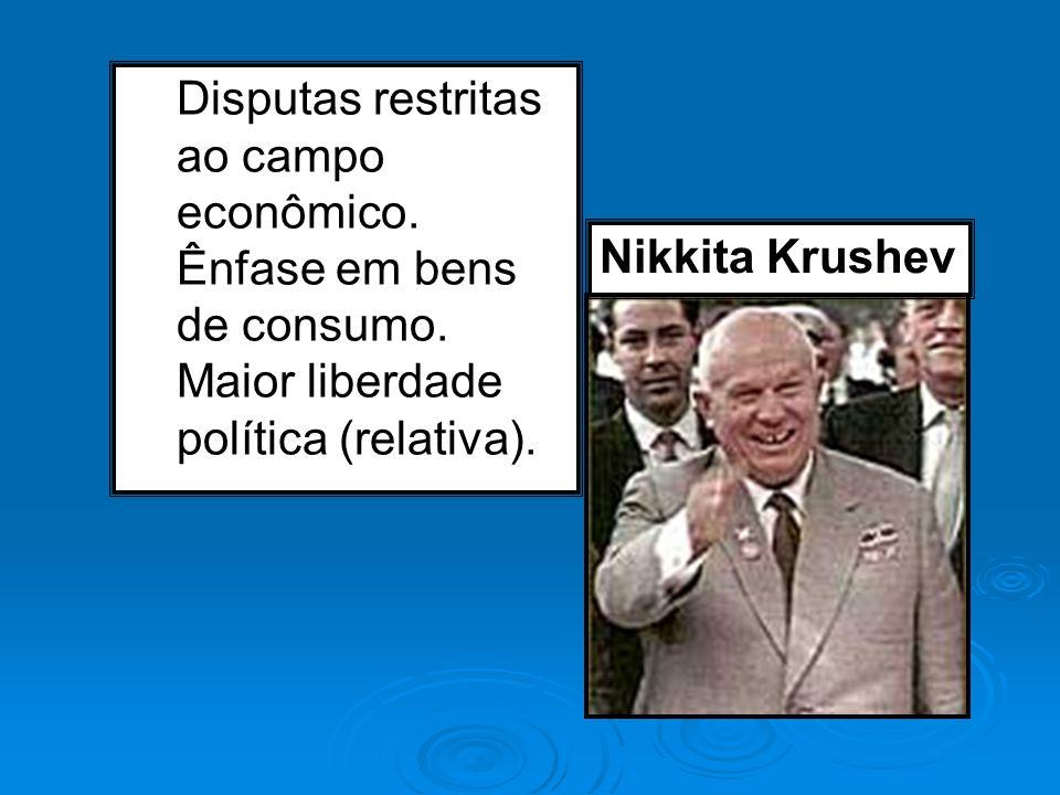 Disputas restritas ao campo econômico. Ênfase em bens de consumo. Maior liberdade política (relativa). Nikkita Krushev