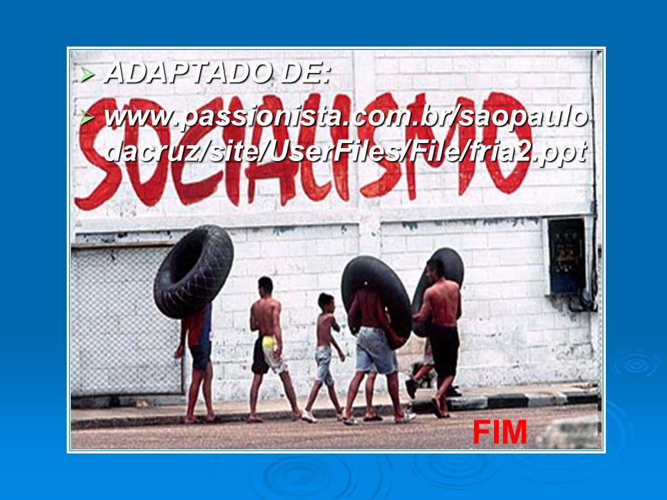 ADAPTADO DE: ADAPTADO DE: www.passionista.com.br/saopaulo dacruz/site/UserFiles/File/fria2.ppt www.passionista.com.br/saopaulo dacruz/site/UserFiles/F