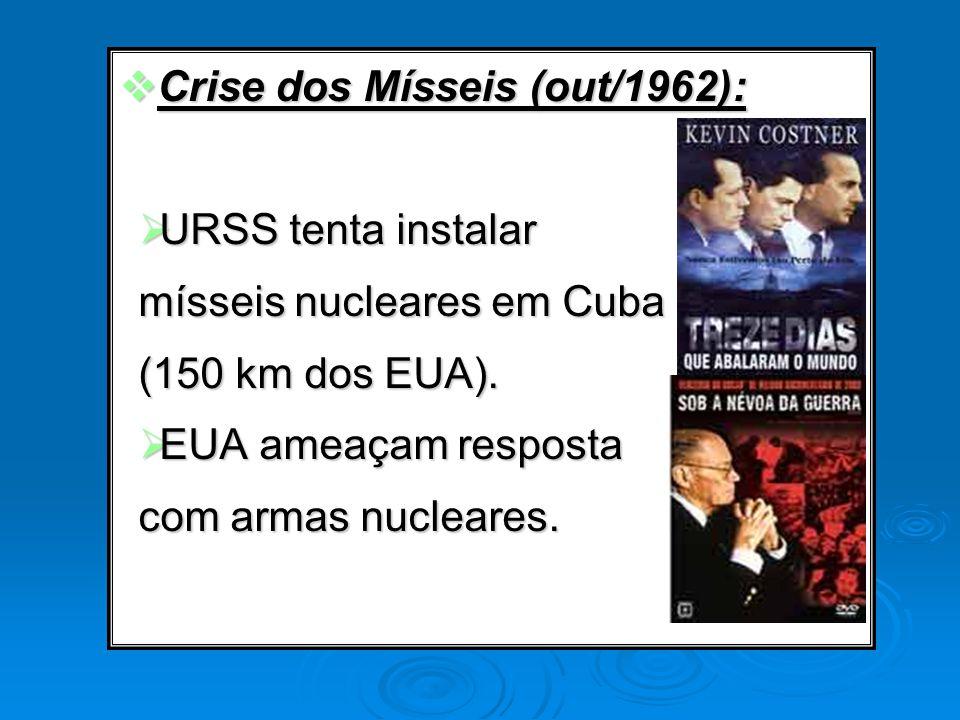 Crise dos Mísseis (out/1962): Crise dos Mísseis (out/1962): URSS tenta instalar URSS tenta instalar mísseis nucleares em Cuba (150 km dos EUA). EUA am
