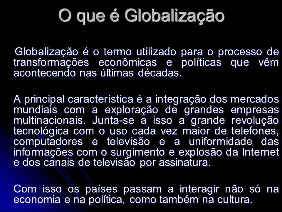 O que é Globalização Globalização é o termo utilizado para o processo de transformações econômicas e políticas que vêm acontecendo nas últimas décadas.