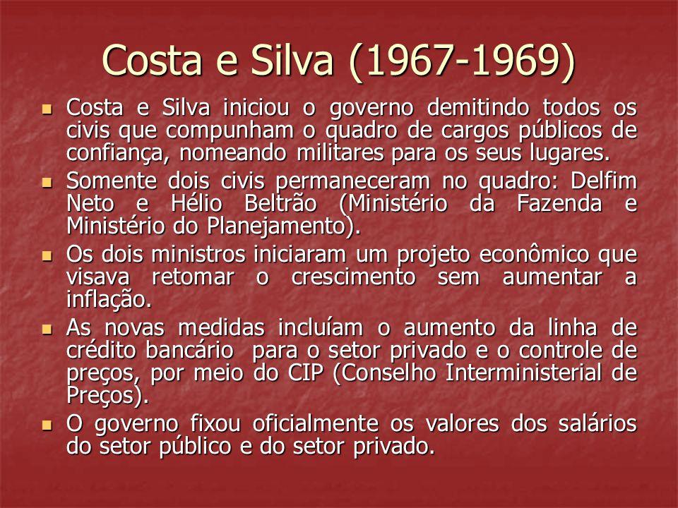 Costa e Silva (1967-1969) Costa e Silva iniciou o governo demitindo todos os civis que compunham o quadro de cargos públicos de confiança, nomeando militares para os seus lugares.