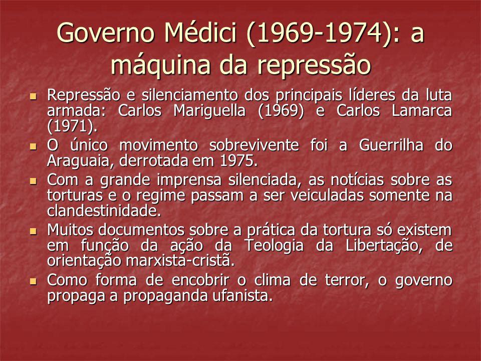 Governo Médici (1969-1974): a máquina da repressão Repressão e silenciamento dos principais líderes da luta armada: Carlos Mariguella (1969) e Carlos Lamarca (1971).