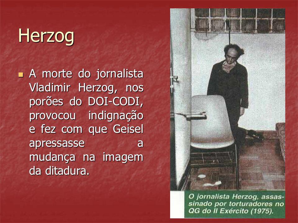 Herzog A morte do jornalista Vladimir Herzog, nos porões do DOI-CODI, provocou indignação e fez com que Geisel apressasse a mudança na imagem da ditadura.