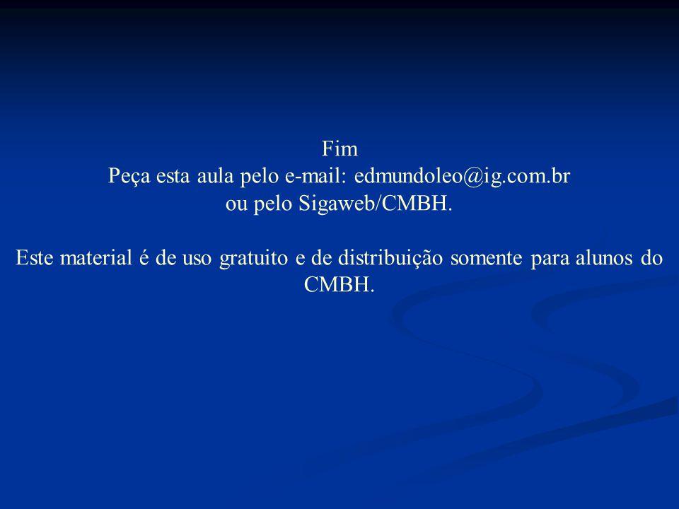 Fim Peça esta aula pelo e-mail: edmundoleo@ig.com.br ou pelo Sigaweb/CMBH. Este material é de uso gratuito e de distribuição somente para alunos do CM