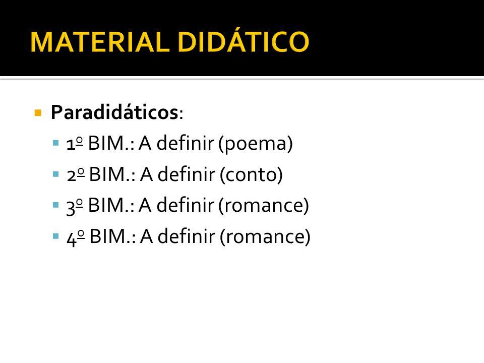 Paradidáticos: 1 o BIM.: A definir (poema) 2 o BIM.: A definir (conto) 3 o BIM.: A definir (romance) 4 o BIM.: A definir (romance)