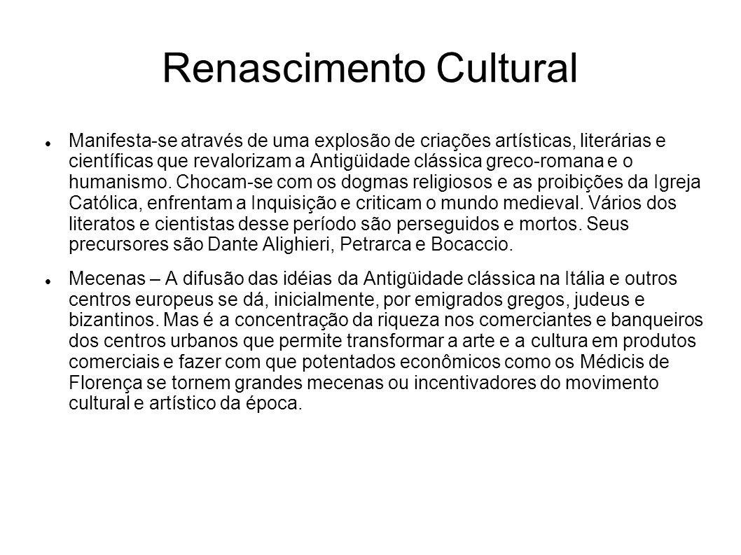 Renascimento Cultural Manifesta-se através de uma explosão de criações artísticas, literárias e científicas que revalorizam a Antigüidade clássica gre