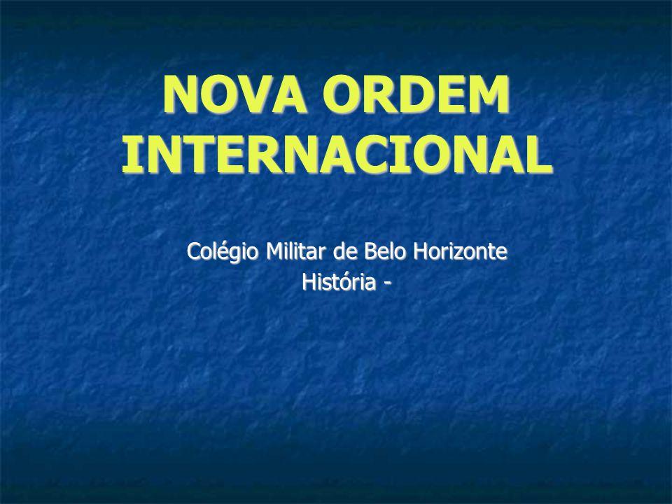 NOVA ORDEM INTERNACIONAL Colégio Militar de Belo Horizonte História -