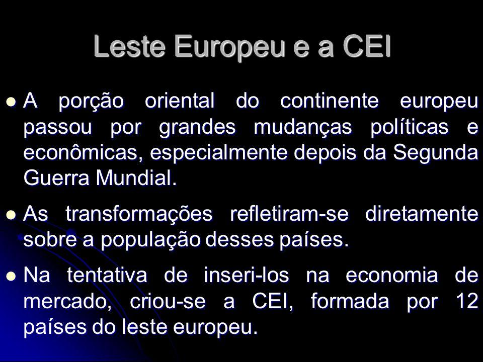 Leste Europeu e a CEI A porção oriental do continente europeu passou por grandes mudanças políticas e econômicas, especialmente depois da Segunda Guer