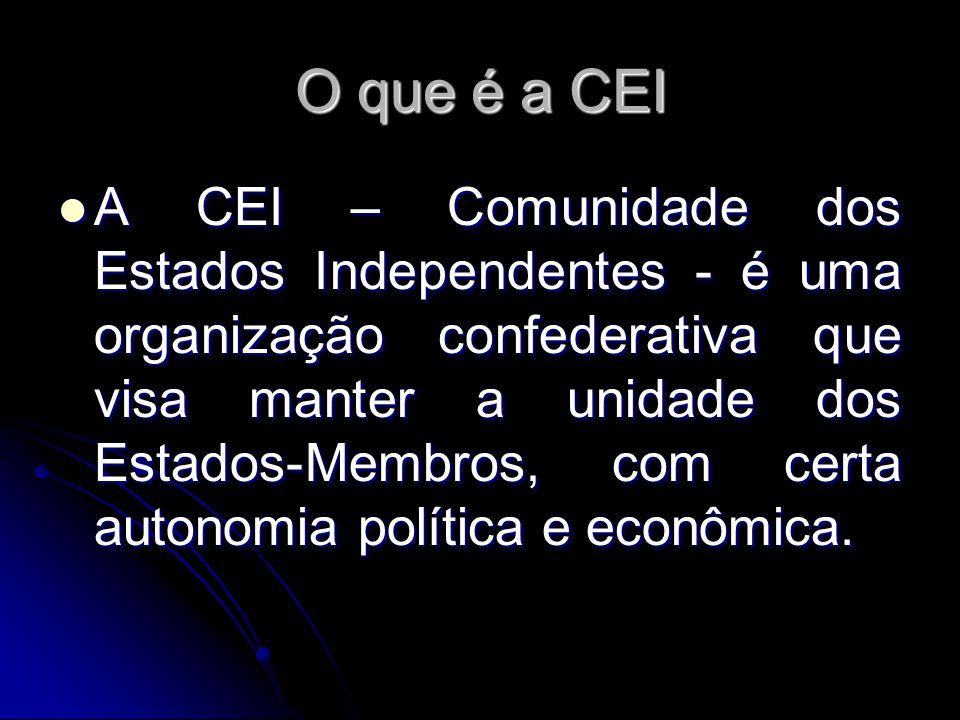 O que é a CEI A CEI – Comunidade dos Estados Independentes - é uma organização confederativa que visa manter a unidade dos Estados-Membros, com certa